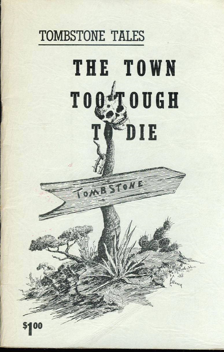 Vintage Tombstone Tales The Town Too Tough to Die 32 page souvenir printed Tombstone Epitaph 1964.