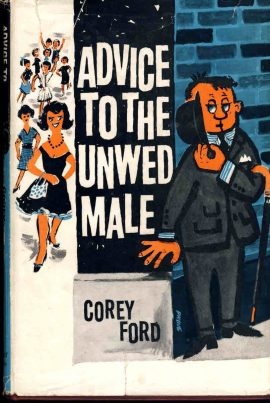 ADVICE TO THE UNWED MALE by Corey Ford 1962 vintage HB book DJ ref71 A pre-owned book in good condition with dustjacket issues. Please see photo and full description.