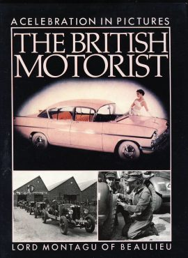 HB Book with dustjacket. The British Motorist: A Celeration in Pictures by Lord Montagu Beaulieu 1987 ref109