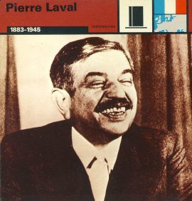 Pierre Laval 1883-1945 Prime Minister of Vichy France - WWII card refP5 TOPIC: World War II - Cards Printed in Italy by Edito-Service S.A.Geneva 1977. Reverse side of card is text information all about the topic on the front. Card in good condition for age. Please see large photos and description for details.