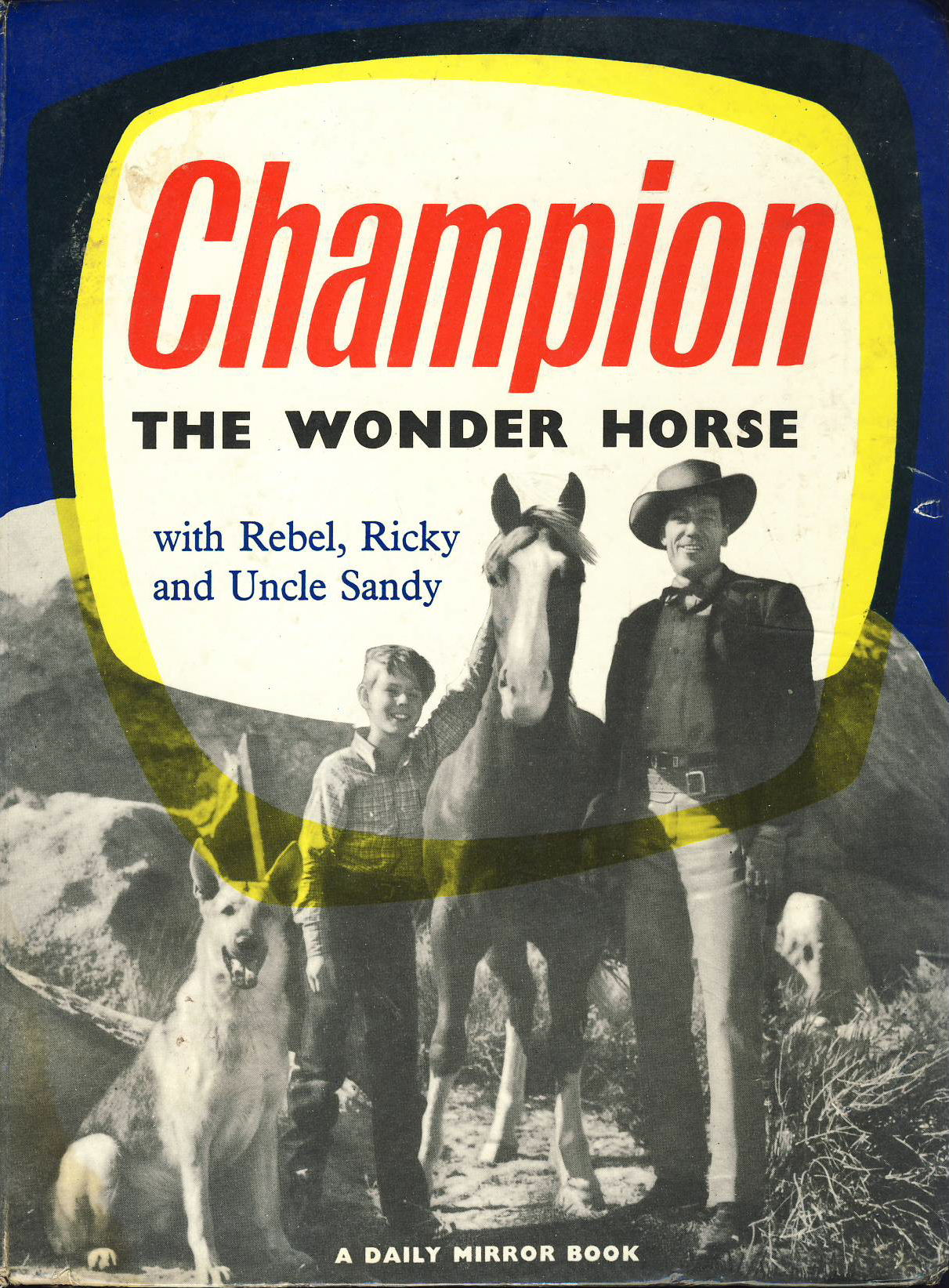 1957 CHAMPION THE WONDER HORSE Daily Mirror book HB ref369 126 pages with Rebel
