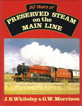 50 Years of PRESERVED STEAM on the MAIN LINE JS Whiteley GW Morrison hardback book ref386 with dustjacket. 1989 Guild publishing. Pre-owned book in very good clean condition for age. Please see large photo for more details.