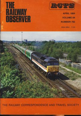 April 1994 Vol.64  No.782 RCTS Railway Observer magazine ref0024 A1 Pilkington Glass rake 47832 Tamar on cover. Please read the full description and see photo.