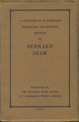 196 Bernard Shaw exhibition catalogue 7 Albemarle St London  ref0072 A1 RARE 54 page paper catalogue listing exhibition items celerating the ninetieth birthday of BERNARD SHAW.  Presented by The National Book League  cover price 1s 6d. Pre-owned item.