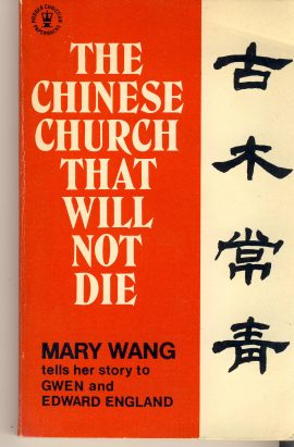 The Chinese Church That Will Not Die MARY WANG 1972 paperback book measures approx 18cm x 11cm ref101639 with Gwen and Edward England - 160 pages published by Hodder and Stoughton pre-owned in good read condition.