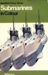 Submarines in Colour BLANDFORD Bill Gunston 1976 200 pages HB Book DJ ref02-020 (1)